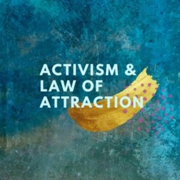 Activism and law of attraction